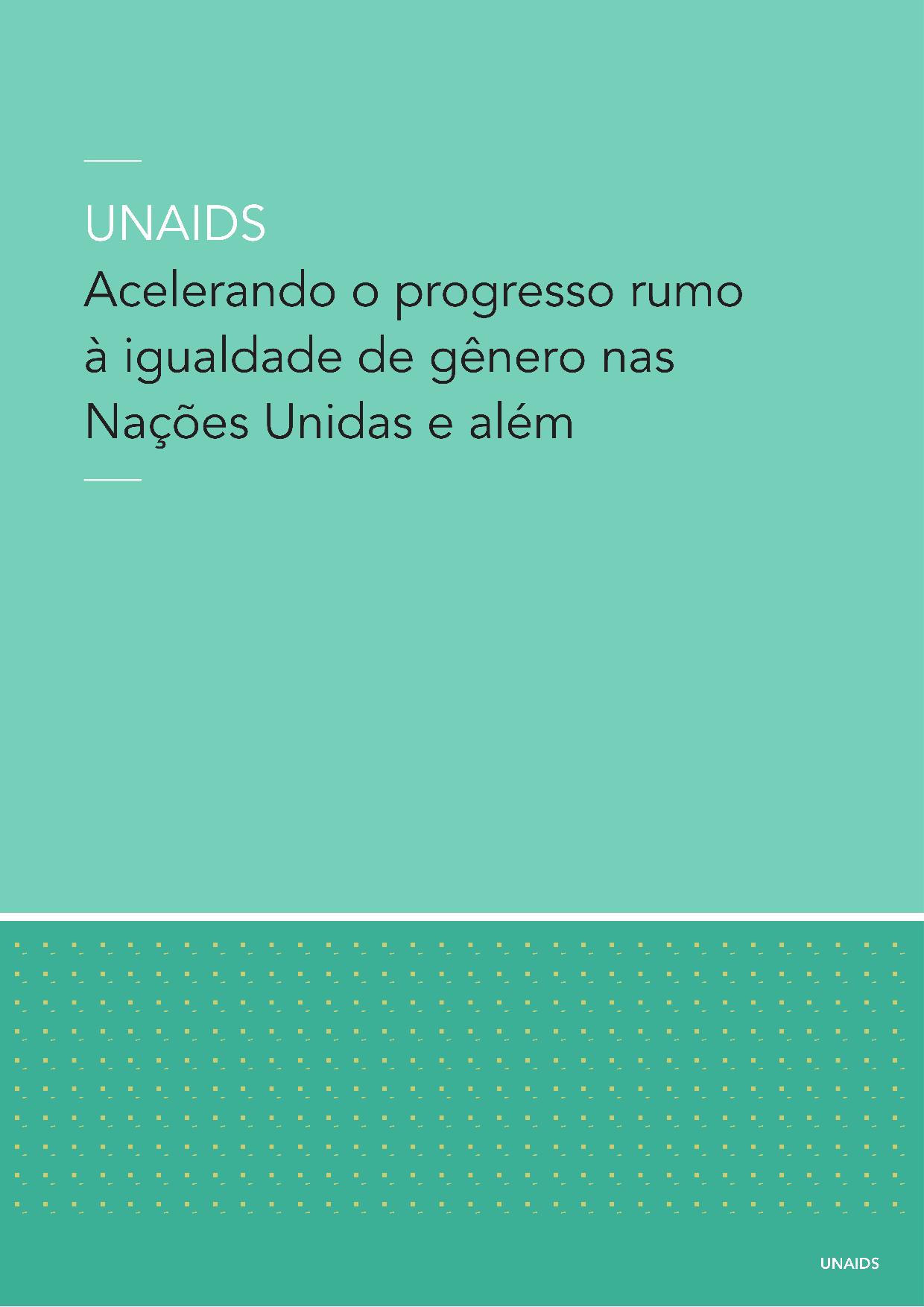 2018 UNAIDS ACELERANDO O PROGRESSO RUMO À IGUALDADE DE GÊNERO NAS NAÇÕES UNIDAS E ALÉM